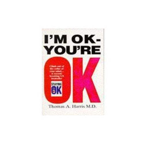 I am Ok you are ok by Thomas A. Harris