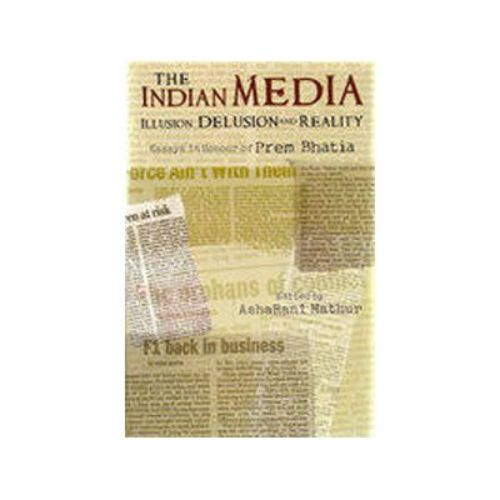 INDIAN MEDIA :ILLUSION, DELUSION AND REALITY by Asha Rani Mathur