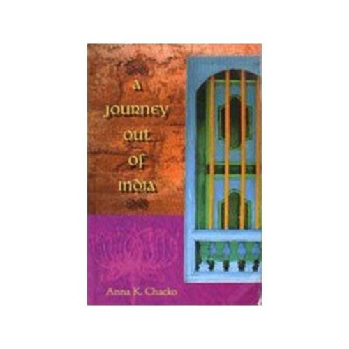 A JOURNEY OUT OF INDIA 01 Edition by Anna K. Chacko