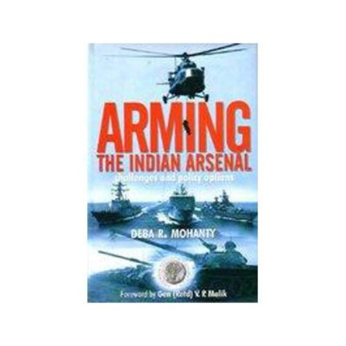 ARMING THE INDIAN ARSENAL by Deba R. Mohanty