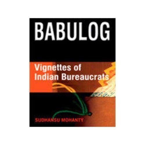 BABULOG:Vignettes of Indian Bureaucrats by Sudhansu Mohanty