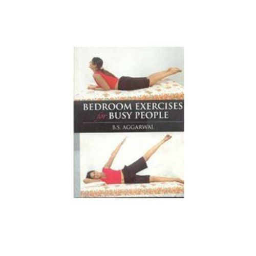BEDROOM EXERCISES FOR BUSY PEOPLE by Dr B. S. Agarwal