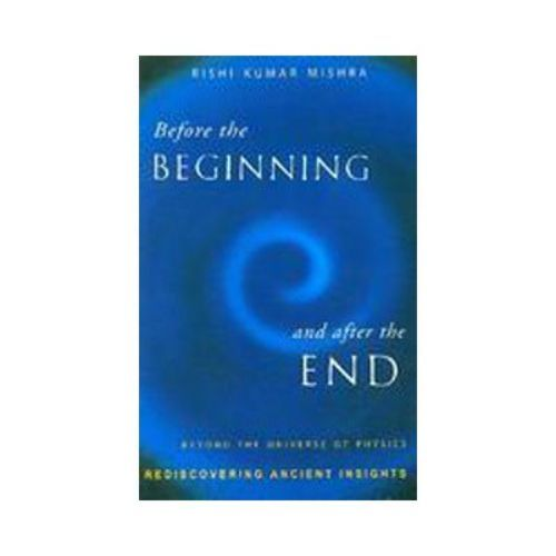 BEFORE THE BEGINNING AND AFTER THE END by Rishi Kumar Mishra