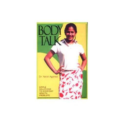 BODY TALK: THE GOOD HEALTH GUIDE by Yatish Agarwal