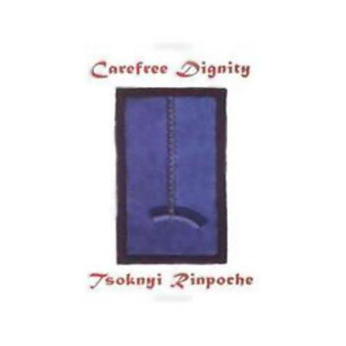 Carefree Dignity by Tsoknyi Drubwang Rinpoche