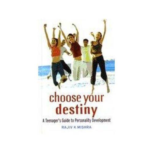 CHOOSE YOUR DESTINY by Rajiv K. Mishra