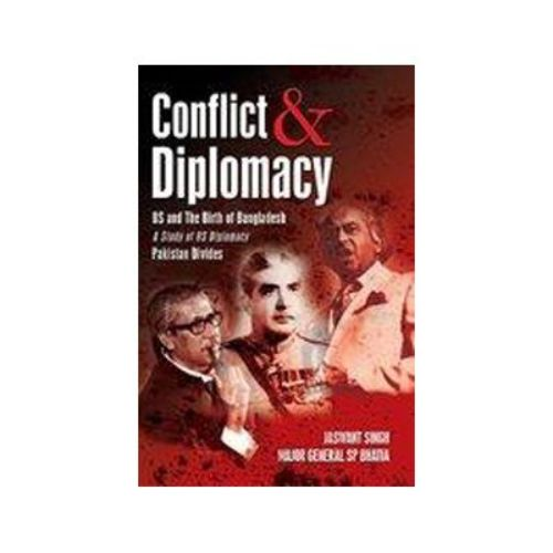 CONFLICT AND DIPLOMACY EAST PAKISTAN BECOMES by Jaswant Singh