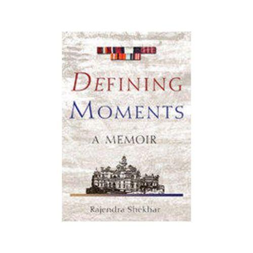 DEFINING MOMENTS by Rajendra Shekhar