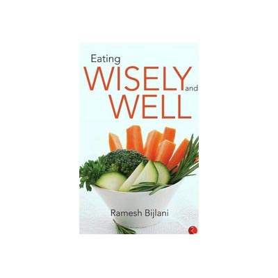 Eating Wisely and Well by Ramesh Bijlani