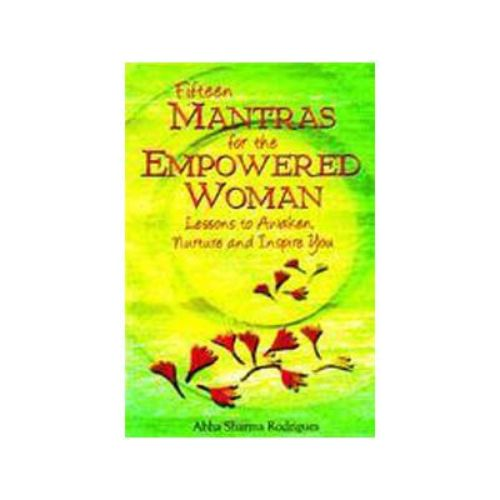 Fifteen Mantras for the Empowered Woman by Abha Rodrigues