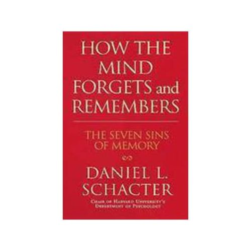 How the Mind Forgets and Remembers by Daniel L. Schacter