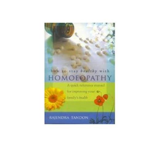 HOW TO STAY HEALTHY WITH HOMOEOPATHY by Rajendra Tandon