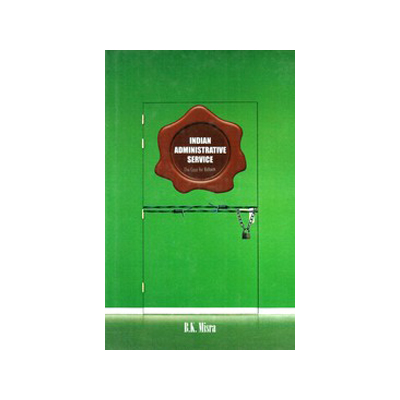INDIAN ADMINISTRATIVE SERVICE by B. K. Misra