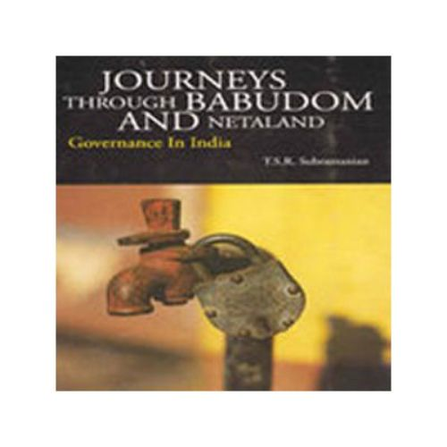 JOURNEYS THROUGH BABUDOM AND NETALAND by T. S. R. Subramanian