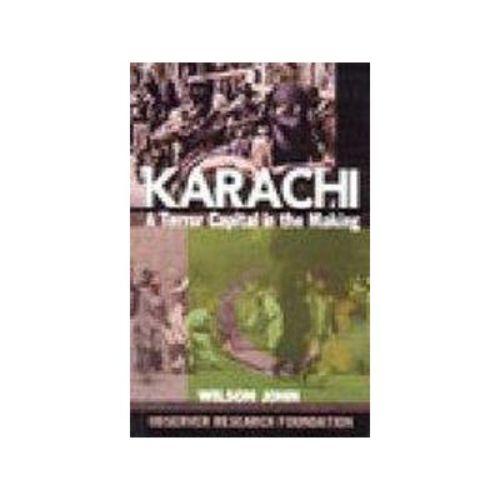 KARACHI: A TERROR CAPITAL IN THE Making by Wilson John