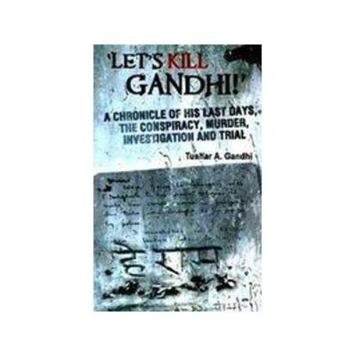 LET'S KILL GANDHI by Tushar A. Gandhi