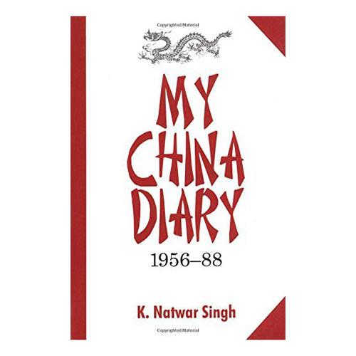MY CHINA DIARY 1956-88 by K. Natwar Singh