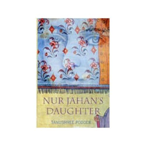 NUR JAHAN'S DAUGHTER 01 Edition by Tanushree Podder