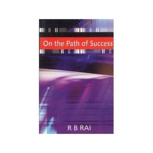 ON THE PATH OF SUCCESS by R. B. Rai
