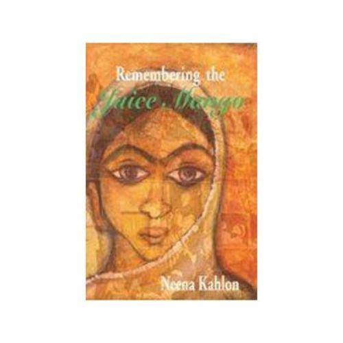 REMEMBERING THE JUICE MANGO by Neena Kahlon