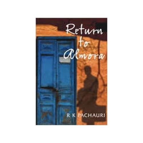 Return To Almora 1st Edition by Dr. R. K. Pachauri