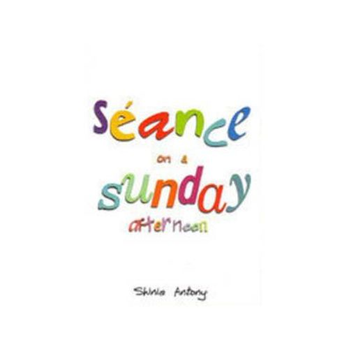 SEANCE ON A SUNDAY AFTERNOON by Shinie Antony