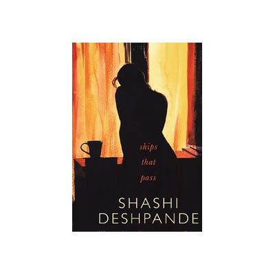 Ships That Pass by Shashi Deshpande