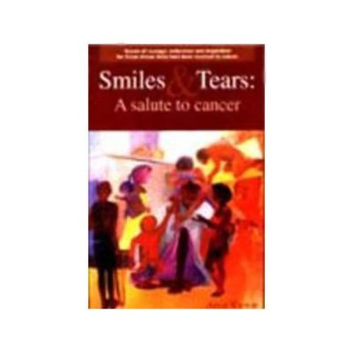 SMILES AND TEARS: A Salute to Cancer by Anup Kumar
