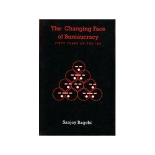 THE CHANGING FACE OF BUREAUCRACY by Sanjoy Bagchi