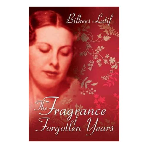 THE FRAGRANCE OF FORGOTTEN YEARS by Bilkees Latif
