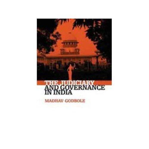 THE JUDICIARY AND GOVERNANCE IN INDIA by Madhav Godbole