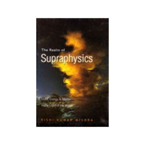 THE REALM OF SUPRAPHYSICS by Rishi Kumar Mishra