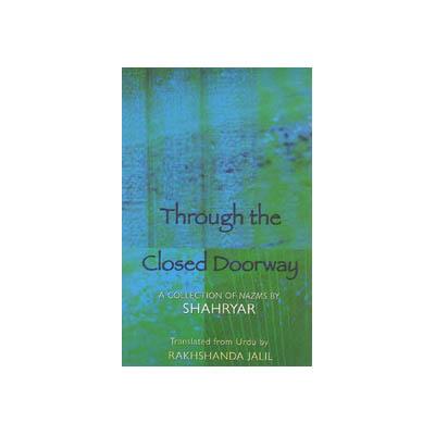 THROUGH THE CLOSED DOORWAY by Tr. Rakhshanda Jalil