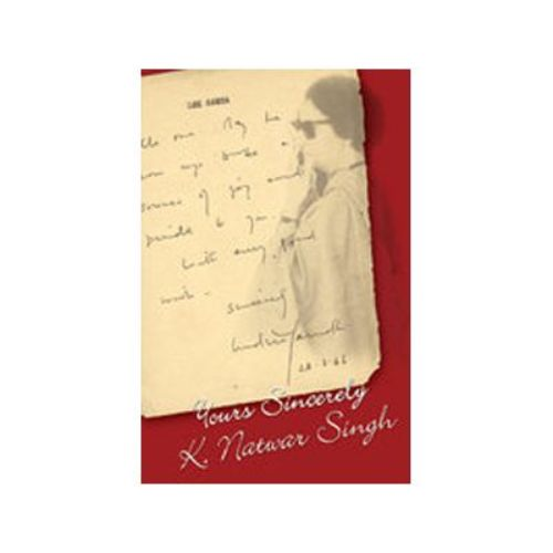 YOURS SINCERELY by K. Natwar Singh
