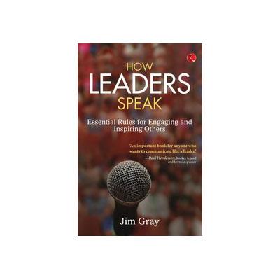 How Leaders Speak by Jim Gray