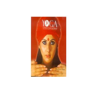 YOGA TO PRESERVE YOUTH & BEAUTY by Bijoylaxmi Hota